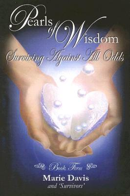 Pearls of Wisdom: Surviving Against All Odds, Book Three  by  Marie Davis