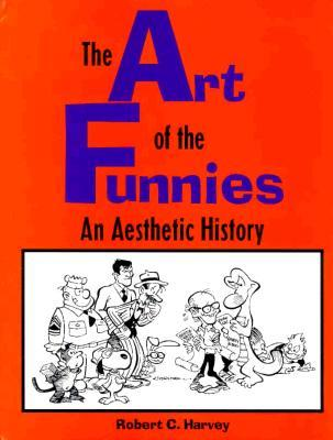 The Art of the Funnies  by  Robert C. Harvey