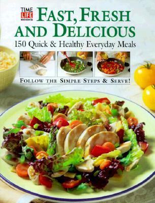 Fast, Fresh, and Delicious: 150 Quick and Healthy Family Favorites  by  Time-Life Books