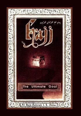 HAJJ: THE ULTIMATE GOAL AI-Hajjah Zahirah I.S. Akbar
