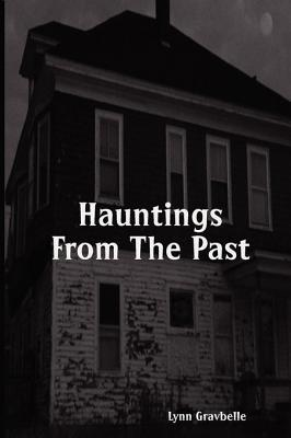 Hauntings from the Past  by  Lynn Gravbelle