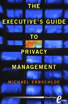 Executives Guide To Privacy Management  by  Michael Erbschloe
