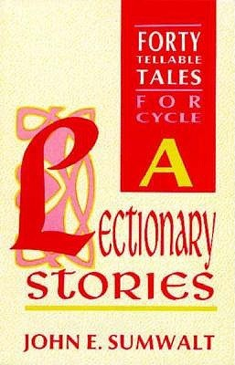Lestionary Stories: Forty Tellable Tales for Cycle C  by  John E. Sumwalt