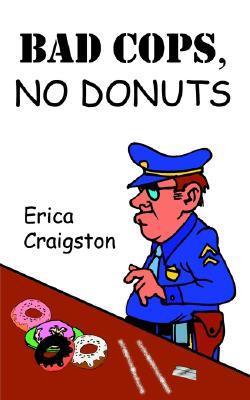 Bad Cops, No Donuts  by  Erica Craigston
