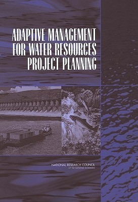 Adaptive Management for Water Resources Project Planning  by  Panel on Adaptive Management for Resourc