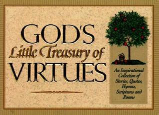 Gods Little Treasury of Virtues: An Inspirational Collection of Stories, Quotes, Hymns, Scripture and Poems Honor Books