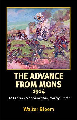 The Advance from Mons 1914: The Experiences of a German Infantry Officer Walter Bloem