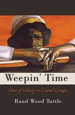 Weepin Time: Voices of Slavery in Coastal Georgia  by  Rand Wood Tuttle