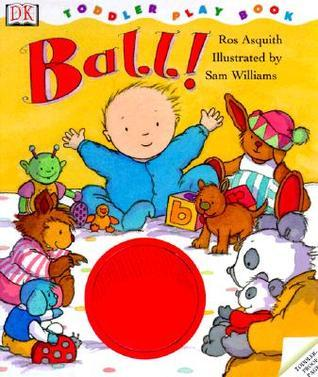 Toddler Story Book: Ball! Ros Asquith