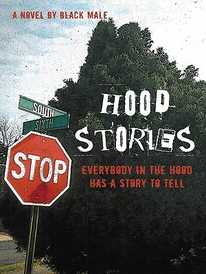 Hood Stories: Everybody in the Hood Has a Story to Tell Black Male