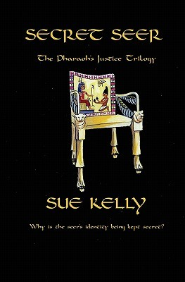 Secret Seer: The Pharaohs Justice Trilogy  by  Sue Kelly