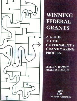 Winning Federal Grants: A Guide To The Governments Grant Making Process Leslie Ramsey