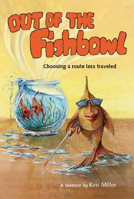 Out of the Fishbowl: Choosing a Route Less Traveled  by  Ken Miller