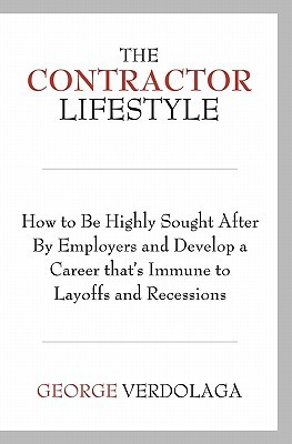 The Contractor Lifestyle: How to Be Highly Sought After  by  Employers and Develop a Career Thats Immune to Layoffs and Recessions by George Verdolaga