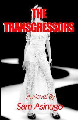 The Transgressors Sam Asinugo