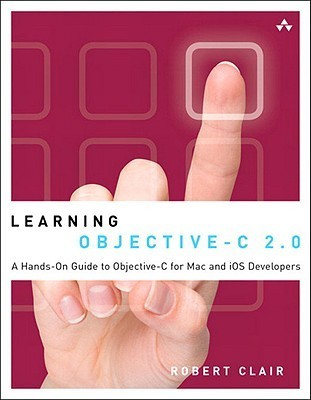 Learning Objective-C 2.0: A Hands-On Guide to Objective-C for Mac and IOS Developers  by  James F. Parker