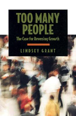 Too Many People: The Case for Reducing Growth  by  Lindsey Grant