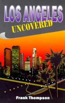 Los Angeles Uncovered Frank T. Thompson