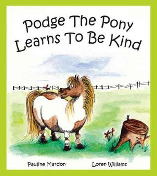 Podge the Pony Learns to Be Kind  by  Pauline Mardon