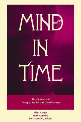 Mind In Time: The Dynamics Of Thought, Reality, And Consciousness  by  Allan Combs