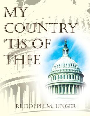 My Country, Tis of Thee: Compilation of 1971-1977 Newsletters  by  Rudolph M. Unger