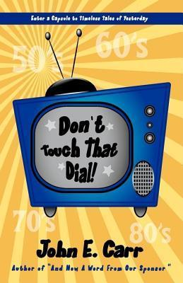 Dont Touch That Dial!  by  John E. Carr