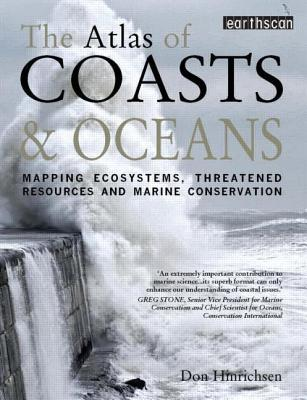 The Atlas Of Coasts And Oceans: Mapping The Worlds Marine Areas. Don Hinrichsen (The Earthscan Atlas Series) Don Hinrichsen