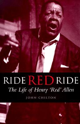 Ride, Red, Ride: The Life Of Henry Red Allen  by  John Chilton