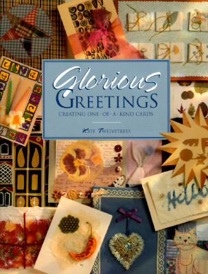 Glorious Greetings: Creating One-Of-A Kind Cards Kate Twelvetrees