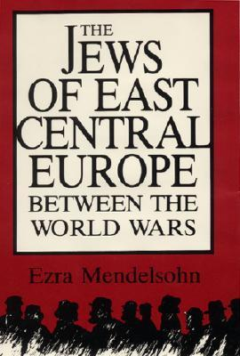 The Jews Of East Central Europe Between The World Wars Ezra Mendelsohn