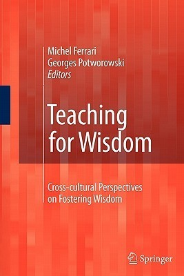 Teaching for Wisdom: Cross-Cultural Perspectives on Fostering Wisdom Michel Ferrari