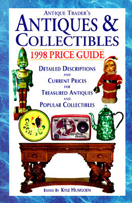 Antiques and Collectibles 1998 Price Guide  by  Kyle Husfloen