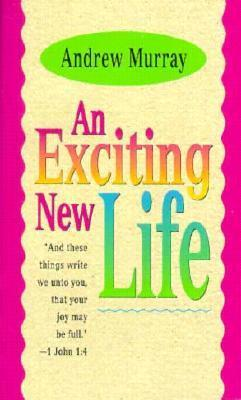 Exciting New Life Andrew Murray