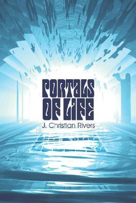 Portals of Life  by  J. Christian Rivers