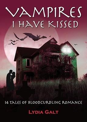 Vampires I Have Kissed  by  Lydia Galt