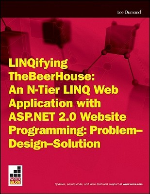 Linqifying Thebeerhouse: An N-Tier Linq Web Application with ASP.Net 2.0 Website Programming: Problem - Design - Solution Lee Dumond
