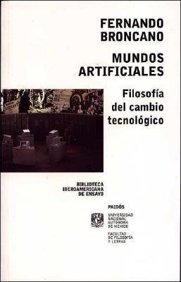 Mundos Artificiales: Filosofia del Cambio Tecnologico Fernando Broncano