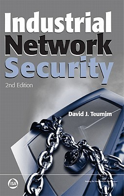 Industrial Network Security, 2nd Edition  by  David J. Teumim