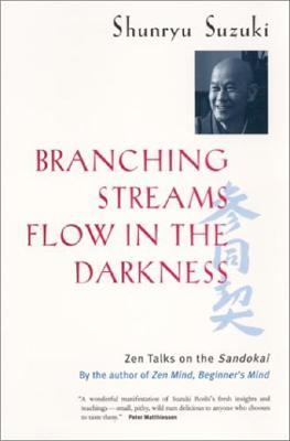 Branching Streams Flow In The Darkness: Zen Talks On The Sandokai Michael Wenger