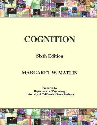 (Wcs)Cognition 6th Edition With Inserts For Univeristy Of California   Santa Barbara  by  Margaret W. Matlin