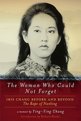 Woman Who Could Not Forget: Iris Chang Before and Beyond the Rape of Nanking Ying-Ying Chang