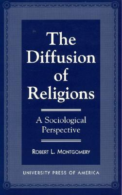 The Diffusion of Religions: A Sociological Perspective Robert L. Montgomery Jr.