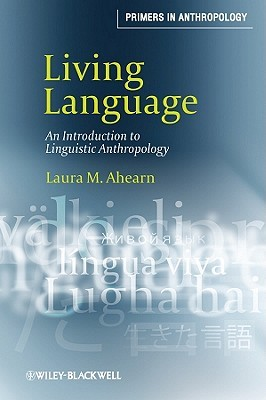 Living Language: An Introduction to Linguistic Anthropology Laura M. Ahearn
