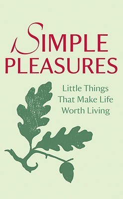 Simple Pleasures: Little Things That Make Life Worth Living  by  National Trust Hist Pres