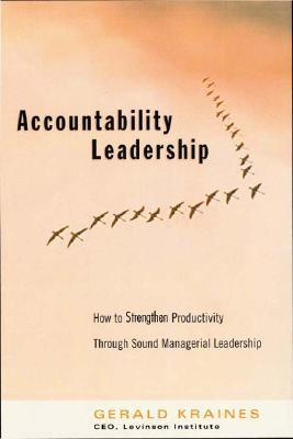 Accountability Leadership:  How To Strengthen Productivity Through Sound Managerial Leadership Gerald Kraines