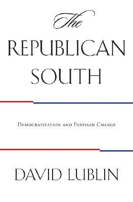 The Republican South: Democratization And Partisan Change  by  David Lublin