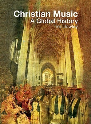 Christian Music: A Global History  by  Tim Dowley