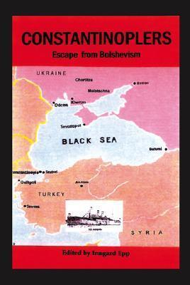 Constantinoplers: Escape From Bolshevism  by  Irmgard Epp