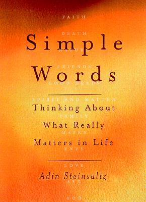 Simple Words: Thinking About What Really Matters In Life  by  Adin Even-Israel Steinsaltz