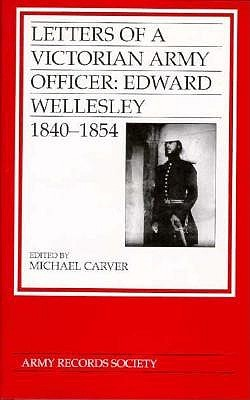 Letters of a Victorian Army Officer: Edward Wellesley 1840-54  by  Michael Carver